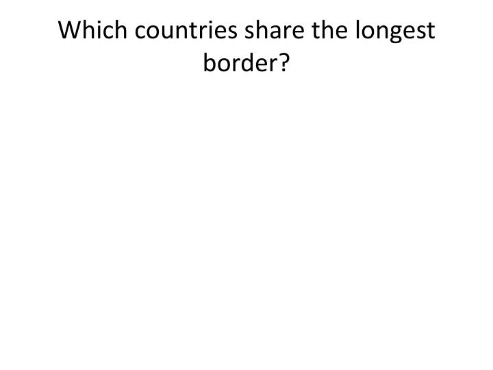 which countries share the longest border n.