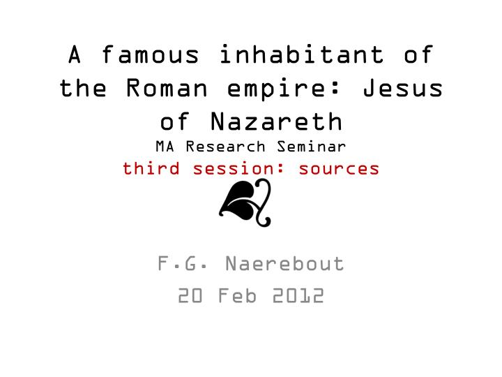 a famous inhabitant of the roman empire jesus of nazareth ma research seminar third session sources n.
