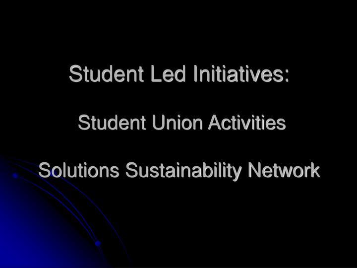 Student Led Initiatives: