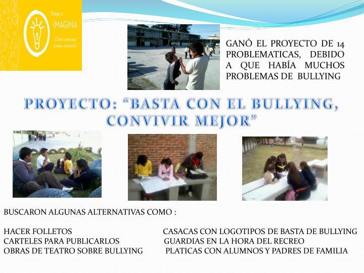GANÓ EL PROYECTO DE 14 PROBLEMATICAS, DEBIDO A QUE HABÍA MUCHOS PROBLEMAS DE  BULLYING
