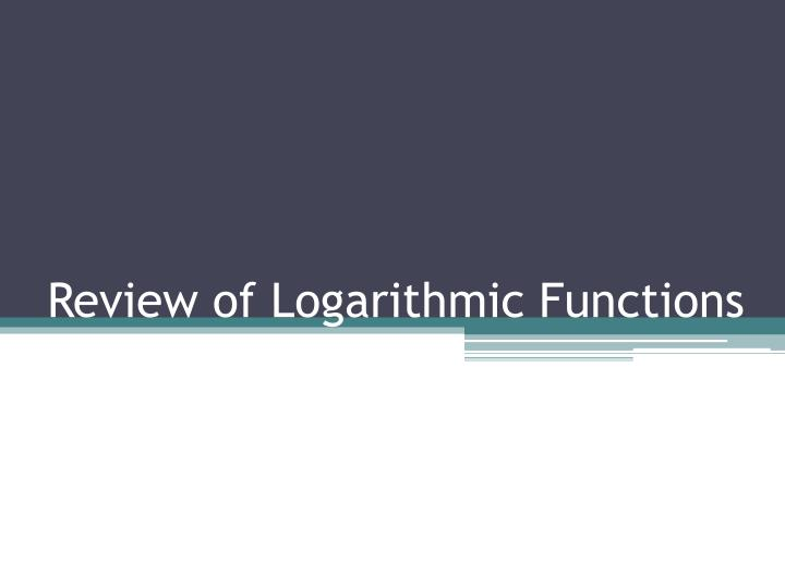 review of logarithmic functions n.