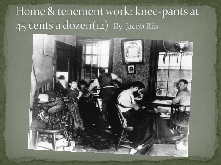 Home & tenement work: knee-pants at 45 cents a dozen(12)