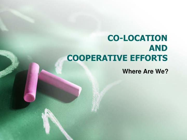 co location and cooperative efforts n.