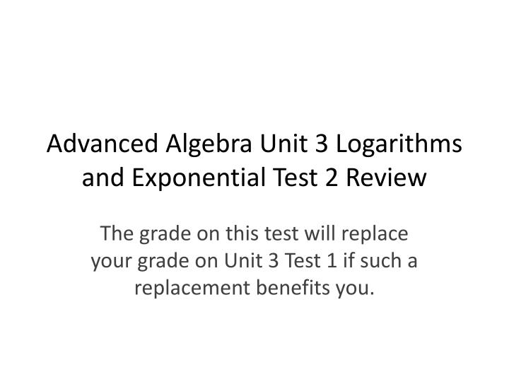 advanced algebra unit 3 logarithms and exponential test 2 review n.
