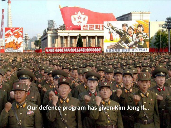 Our defence program has given Kim