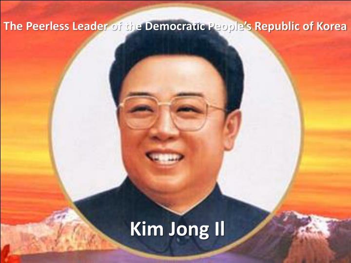 The Peerless Leader of the Democratic People's Republic of Korea