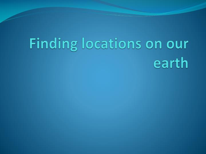 finding locations on our earth n.