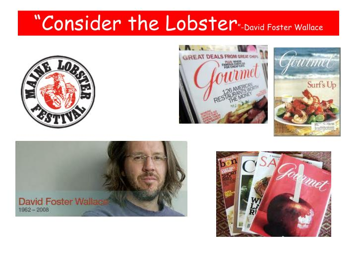 """consider the lobster essay by david foster wallace About """"consider the lobster and other essays"""" consider the lobster is david foster wallace's 2nd collection of essays the title essay comes from an essay commissioned by gourmet about the."""