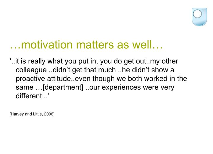 …motivation matters as well…