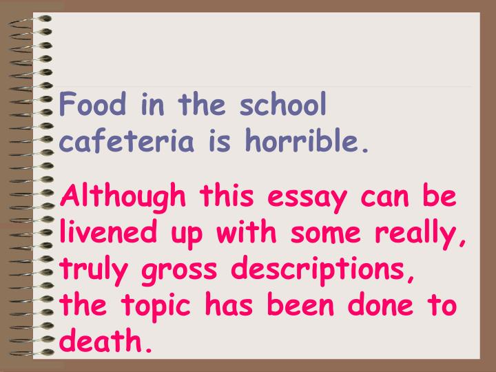 Food in the school cafeteria is horrible.