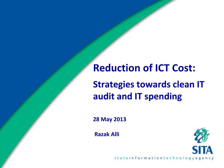 reduction of ict cost strategies towards clean it audit and it spending 28 may 2013 razak alli n.