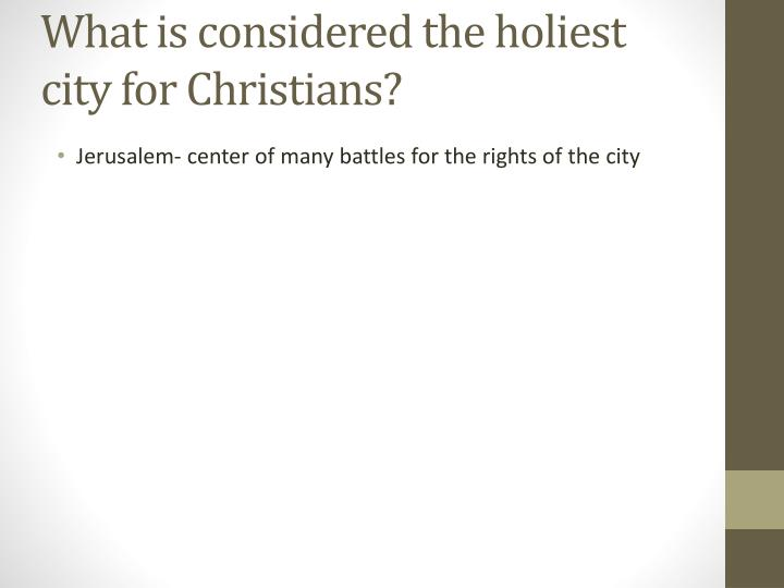 What is considered the holiest city for Christians?