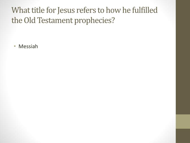 What title for Jesus refers to how he fulfilled the Old Testament prophecies