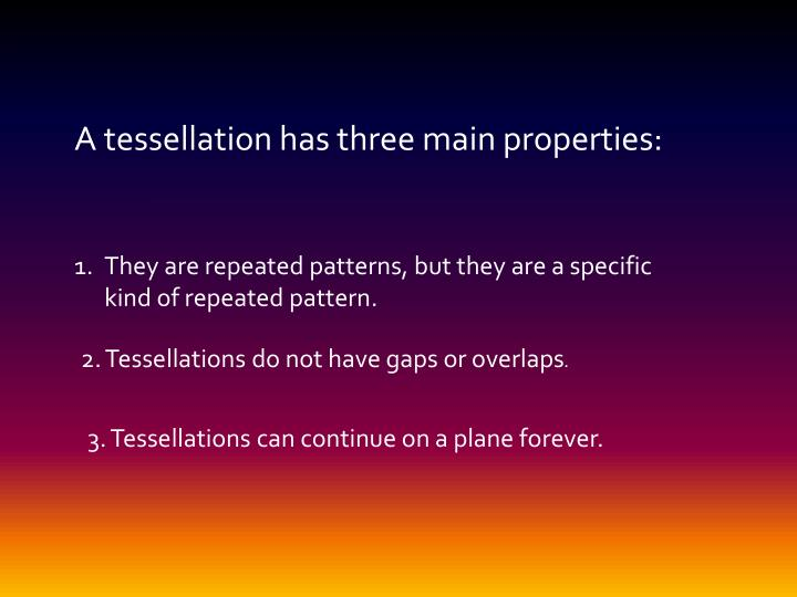 A tessellation has three main properties: