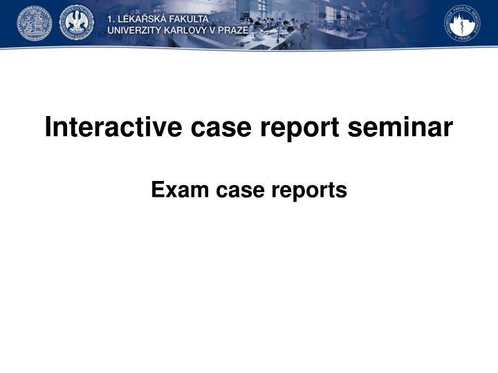 interactive case report seminar exam case reports n.