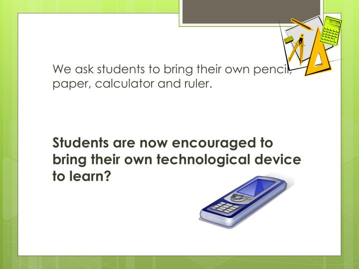 We ask students to bring their own