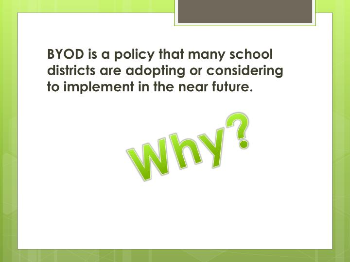 BYOD is a policy that many school districts are adopting or considering to implement in the near future.