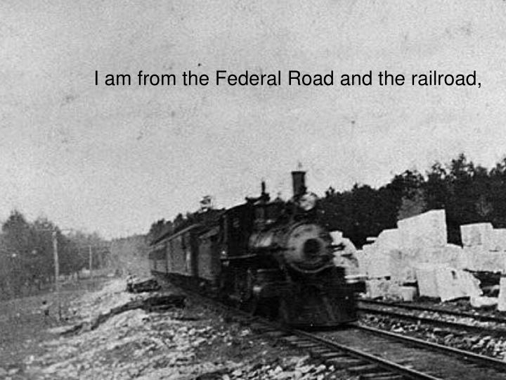 I am from the Federal Road and the railroad,