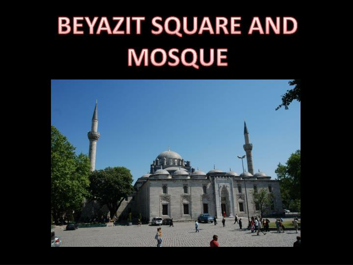 BEYAZIT SQUARE AND MOSQUE