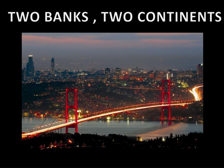 TWO BANKS , TWO CONTINENTS