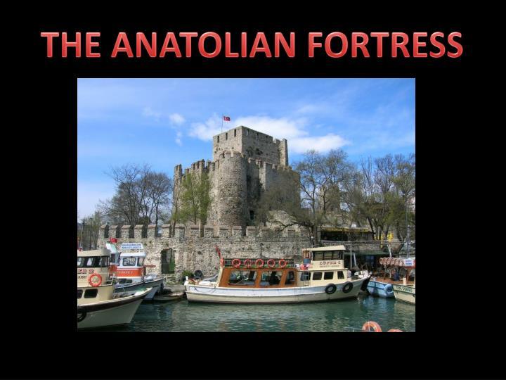 THE ANATOLIAN FORTRESS
