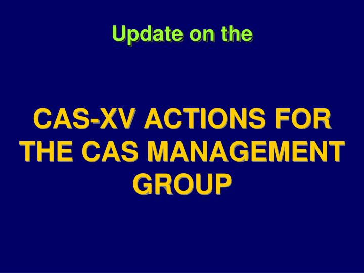 update on the cas xv actions for the cas management group n.