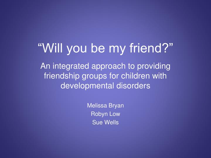 will you be my friend n.