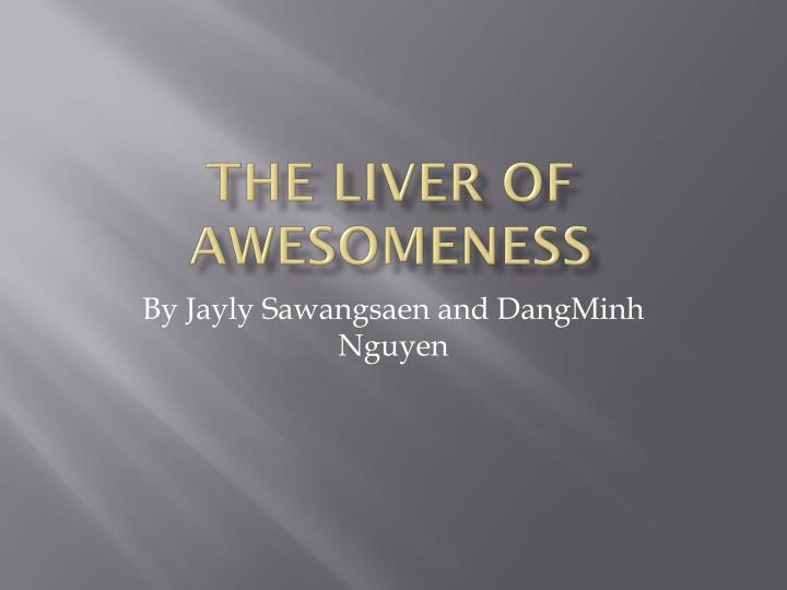 the liver of awesomeness n.