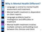why is mental health different