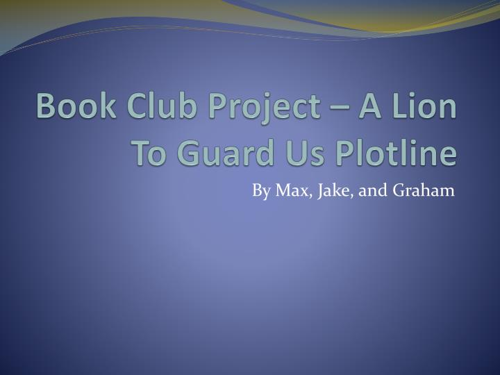 book club project a lion to guard us plotline n.