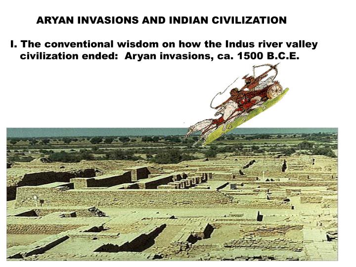 ARYAN INVASIONS AND INDIAN CIVILIZATION