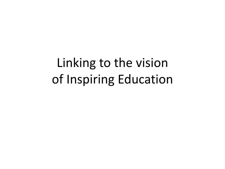 linking to the vision of inspiring education n.