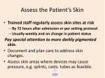 assess the patient s skin