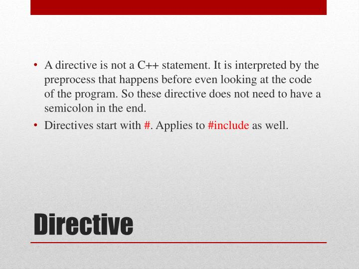 A directive is not a C++ statement. It is interpreted by the preprocess that happens before even looking at the code of the program. So these directive does not need to have a semicolon in the end.