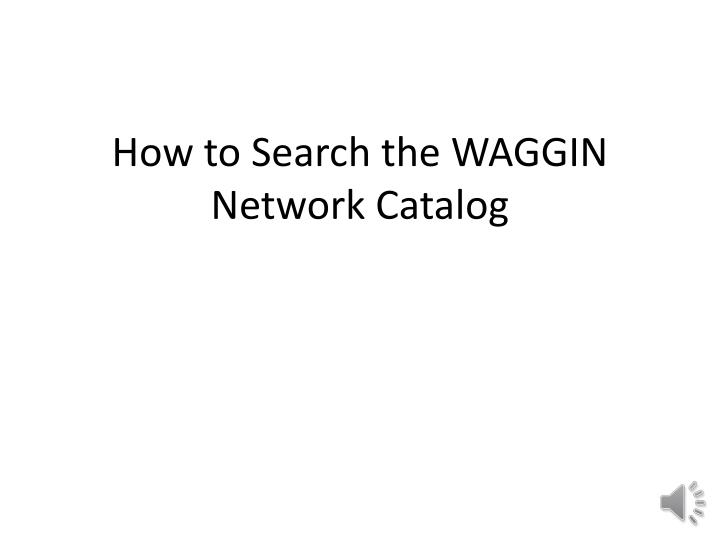 how to search the waggin network catalog n.