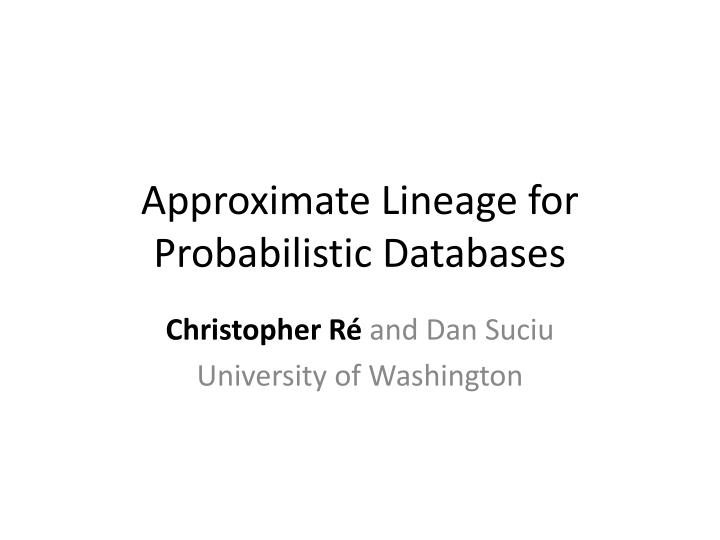 approximate lineage for probabilistic databases n.