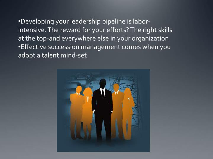 Developing your leadership pipeline is labor-intensive. The reward for your efforts? The right skill...