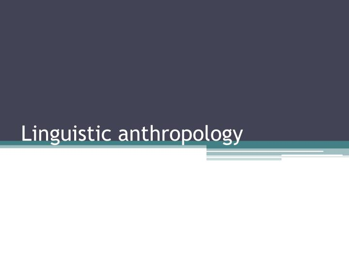 linguistic anthropology n.