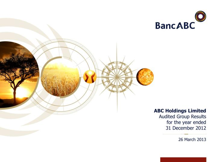 abc holdings limited audited group results for the year ended 31 december 2012 n.