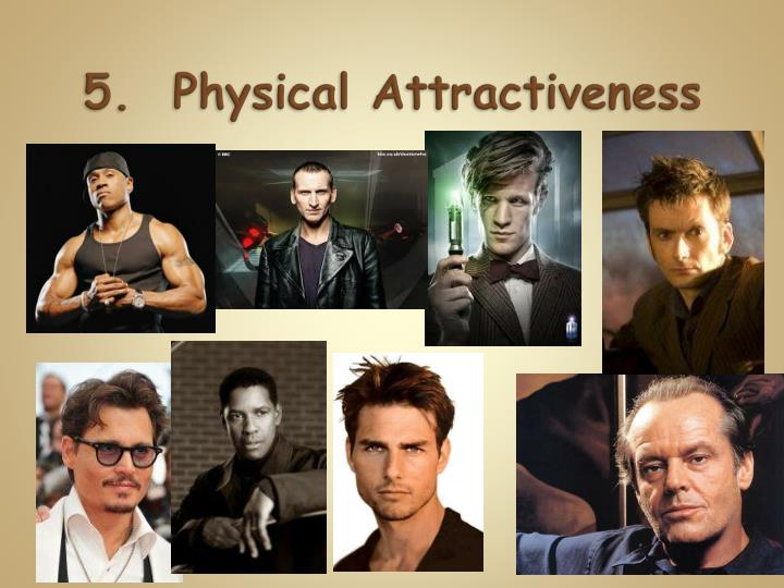 5.  Physical Attractiveness