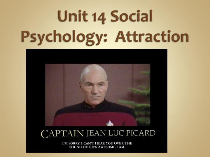 Unit 14 social psychology attraction