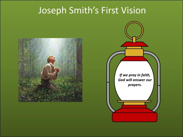 a study of joseph smiths first vision The first vision one of the very first things taught by mormon missionaries to prospective converts is the story of the first vision written in full in chapter 1 of joseph smith's history in the pofgp, smith relates that in the second year after moving to manchester township, new york, there was a period of intense religious excitement in.