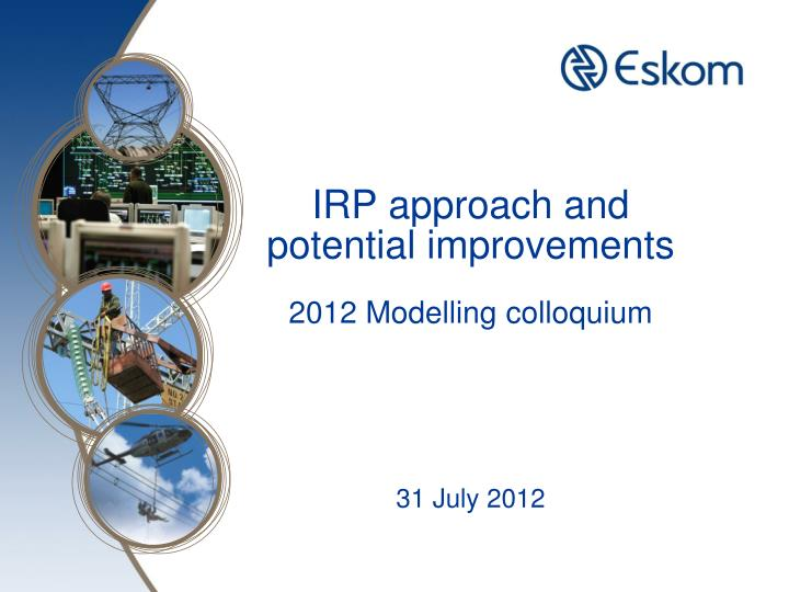 irp approach and potential improvements 2012 modelling colloquium 31 july 2012 n.