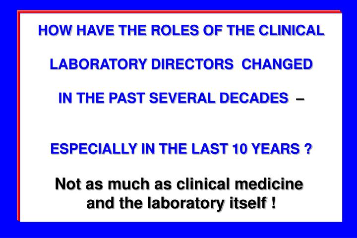 HOW HAVE THE ROLES OF THE CLINICAL