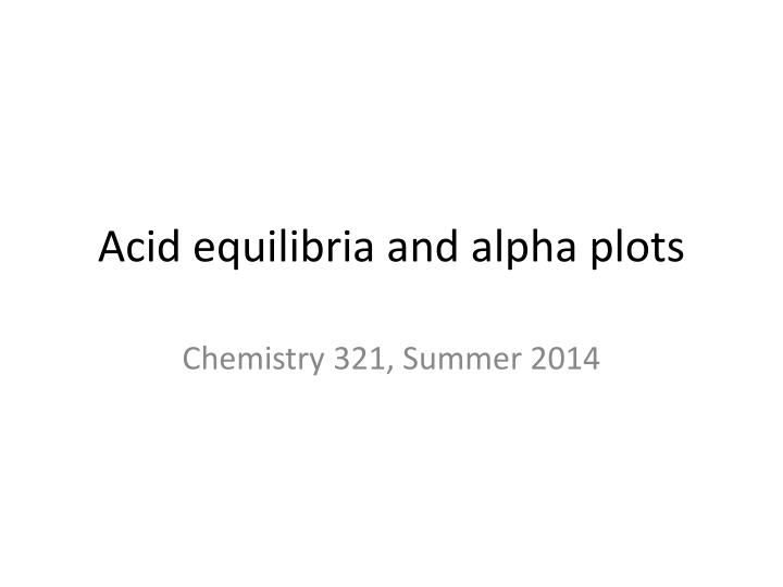 acid equilibria and alpha plots n.
