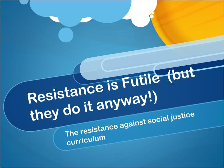resistance is futile but they do it anyway n.