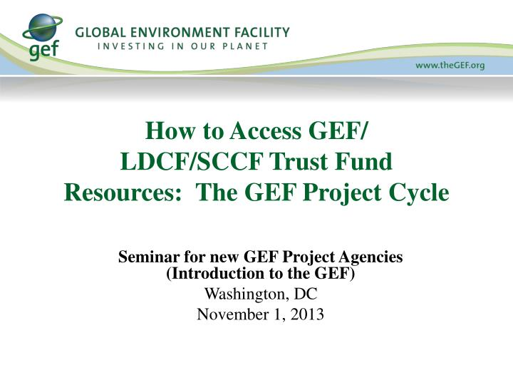 how to access gef ldcf sccf trust fund resources the gef project cycle n.