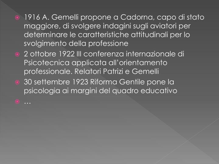 1916 A. Gemelli propone a Cadorna, capo di stato maggiore, di svolgere indagini sugli aviatori per determinare le caratteristiche attitudinali per lo svolgimento della professione