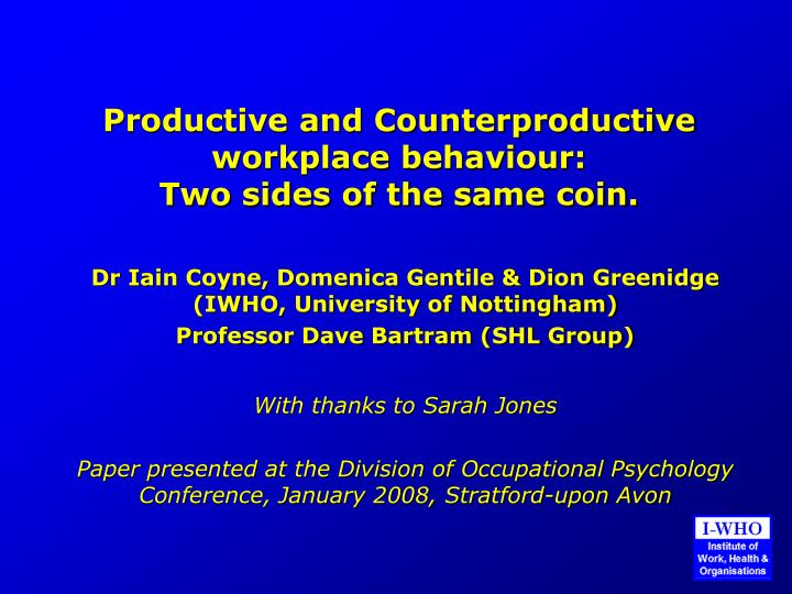 productive work behaviour Counter productivity is in direct opposition of the organization's goals for success, therefor the organization must be constantly be looking for cwb and intervene to turn this counterproductive behavior to productive behavior as quickly as possible (simon, 2013.