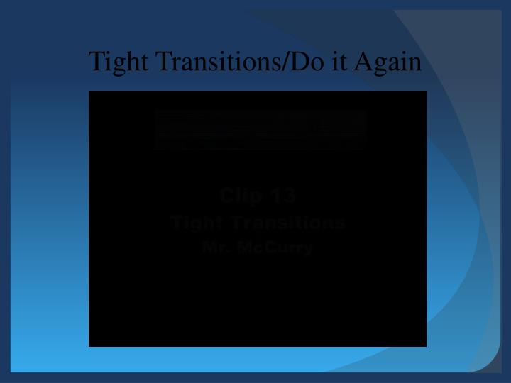 Tight Transitions/Do it Again